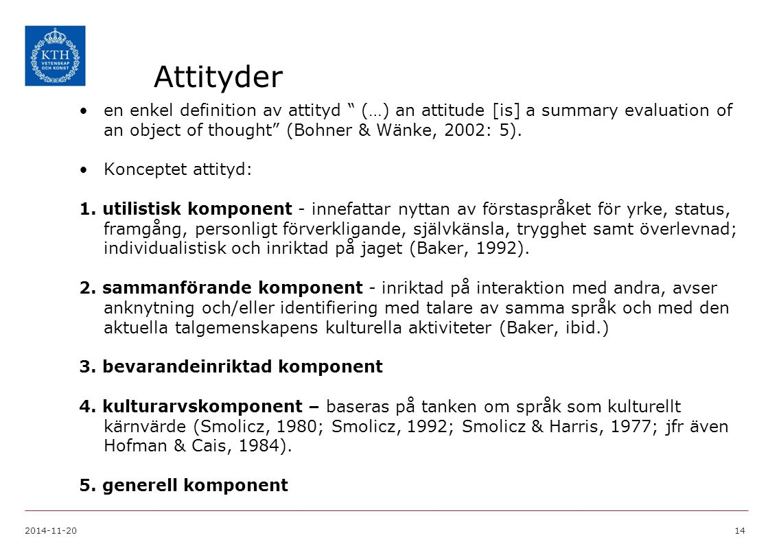 Attityder en enkel definition av attityd (…) an attitude [is] a summary evaluation of an object of thought (Bohner & Wänke, 2002: 5).